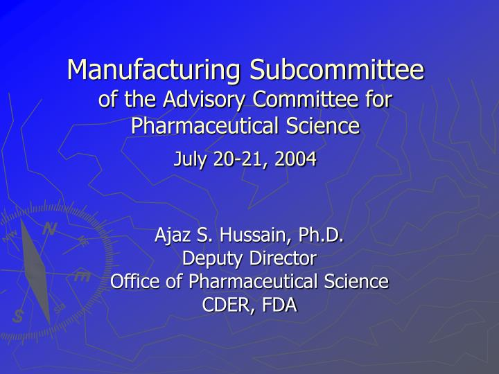 Manufacturing subcommittee of the advisory committee for pharmaceutical science july 20 21 2004