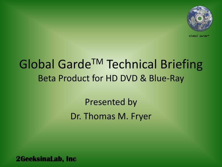 Global garde tm technical briefing beta product for hd dvd blue ray