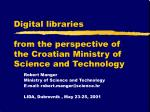 digital libraries from the perspective of the croatian ministry of science and technology