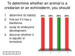 to determine whether an animal is a cnidarian or an echinoderm you should