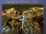 design for destino 1947