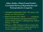 other studies which found positive correlation between reproduction and postreproductive longevity