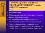 libname input sas data library proc datasets library input datasets commands run