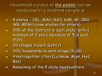 household surveys of the public can be conducted in a stratified sample of