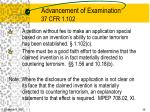 advancement of examination 37 cfr 1 102