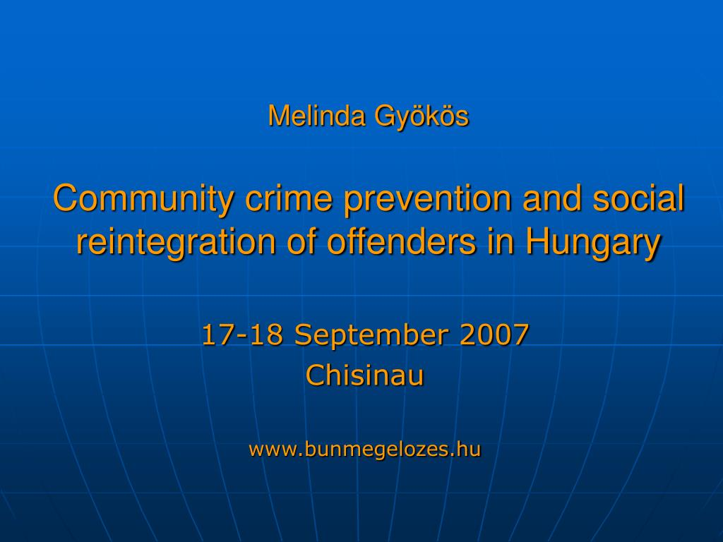 melinda gy k s community crime prevention and social reintegration of offenders in hungary l.