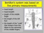 bertillon s system was based on five primary measurements