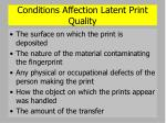 conditions affection latent print quality