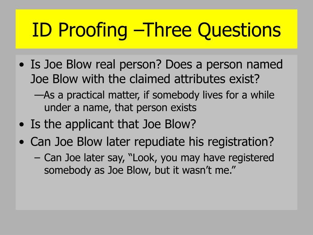 ID Proofing –Three Questions