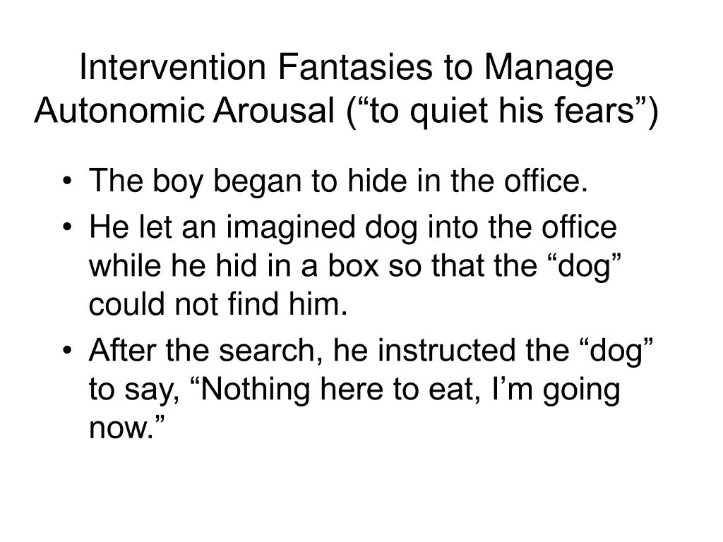 """Intervention Fantasies to Manage Autonomic Arousal (""""to quiet his fears"""")"""