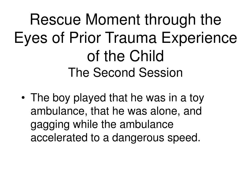 Rescue Moment through the Eyes of Prior Trauma Experience of the Child