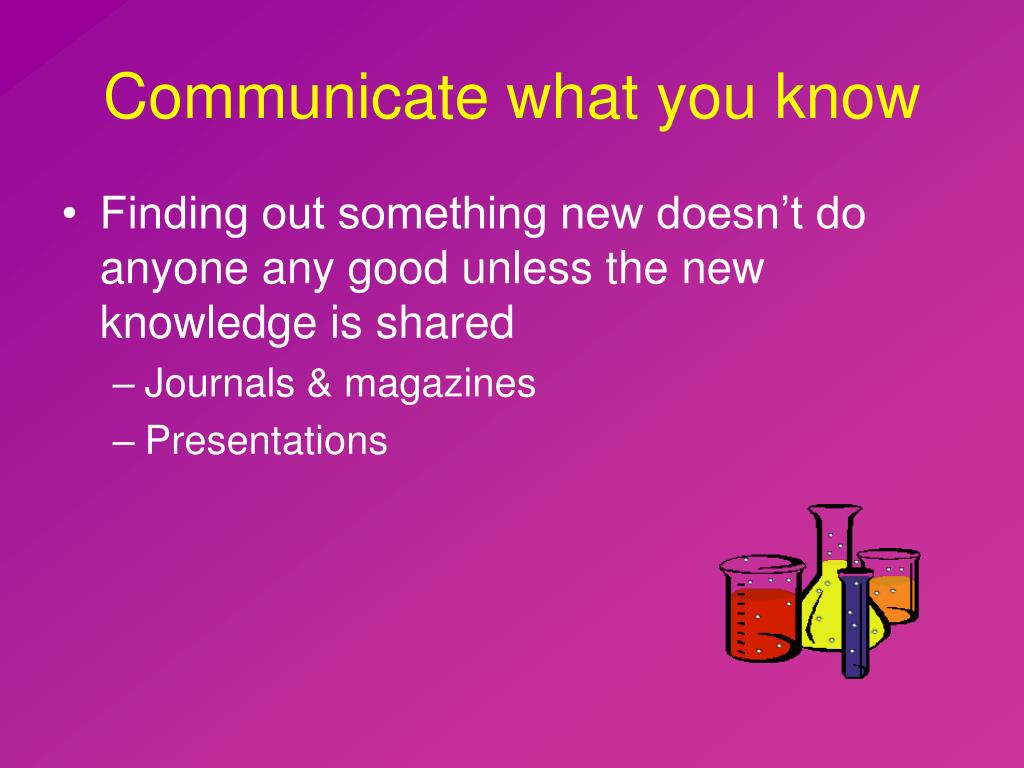 Communicate what you know
