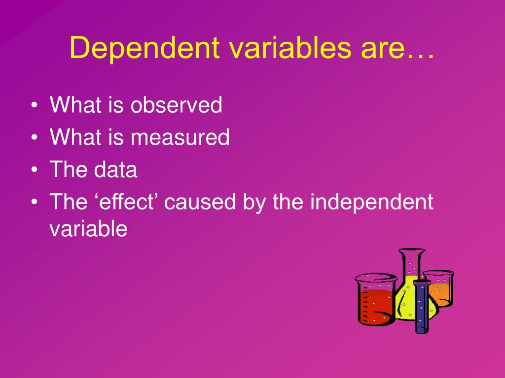 Dependent variables are…