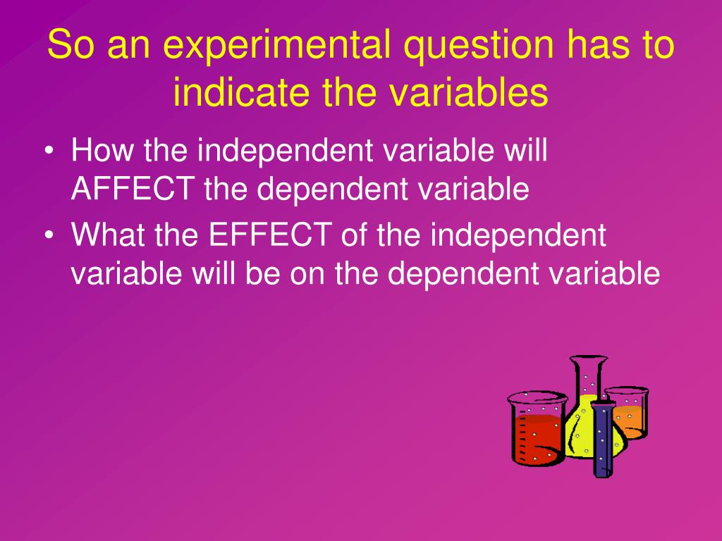 So an experimental question has to indicate the variables