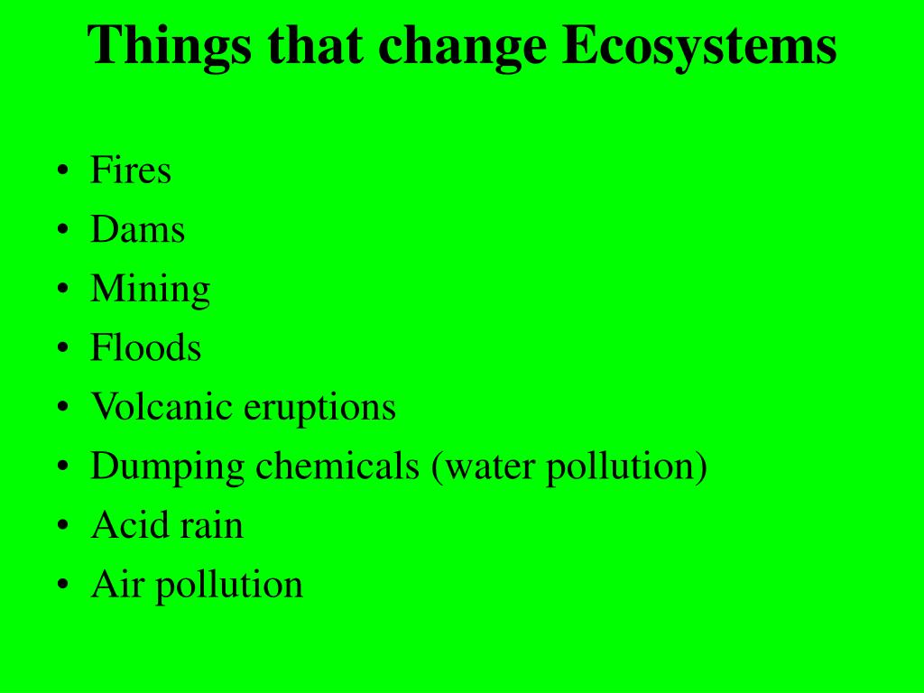 Things that change Ecosystems