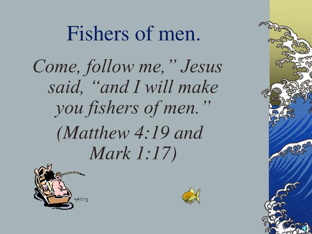 Fishers of men.
