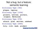 not a bug but a feature semantic learning