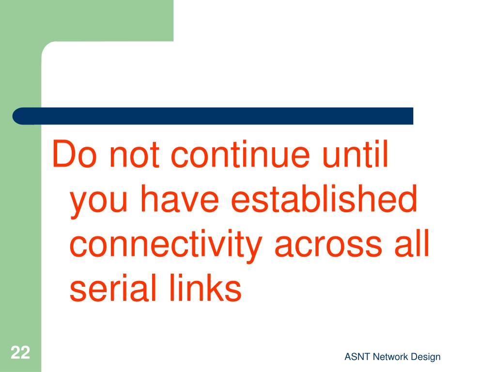 Do not continue until you have established connectivity across all serial links