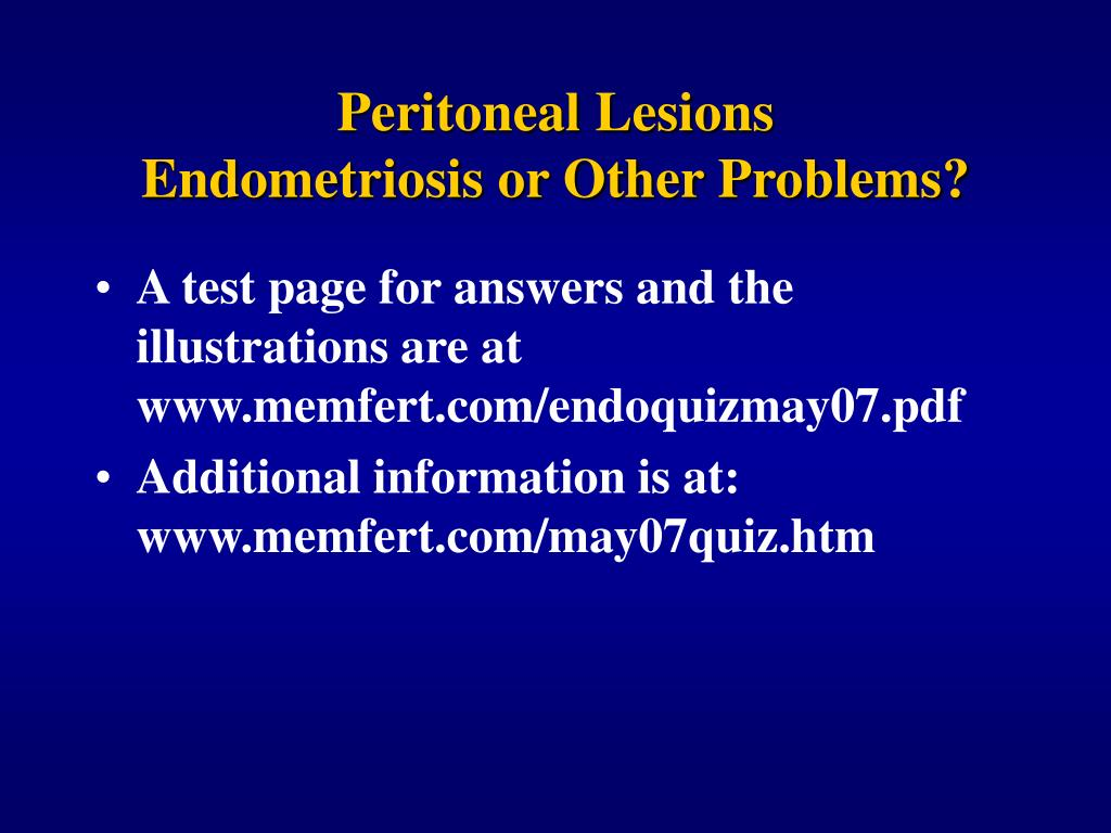 peritoneal lesions endometriosis or other problems l.