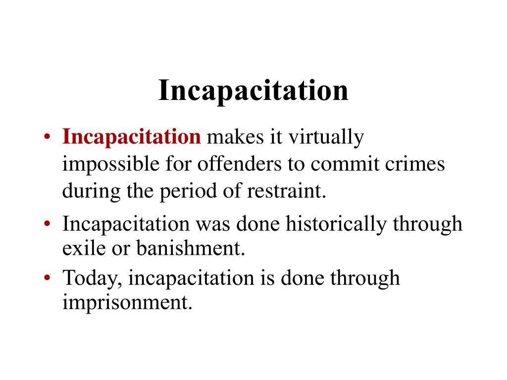 Incapacitation