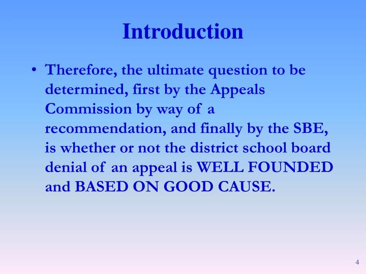 Therefore, the ultimate question to be determined, first by the Appeals Commission by way of a recommendation, and finally by the SBE, is whether or not the district school board denial of an appeal is WELL FOUNDED and BASED ON GOOD CAUSE.