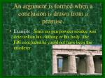 an argument is formed when a conclusion is drawn from a premise