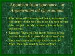 argument from ignorance or argumentum ad ignorantiam