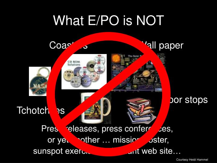 What E/PO is NOT