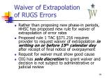 waiver of extrapolation of rugs errors