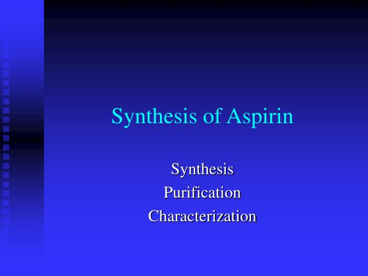 synthesis of aspirin 3 essay Essay writing guide [ii] synthesis of aspirin handout from michele raychaudhuri the synthesis of phenacetin from p-acetamidophenol.