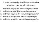it was definitely the romulans who attacked our small colonies