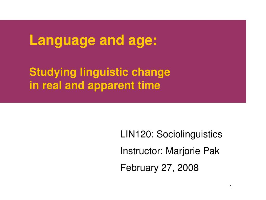language and age studying linguistic change in real and apparent time l.