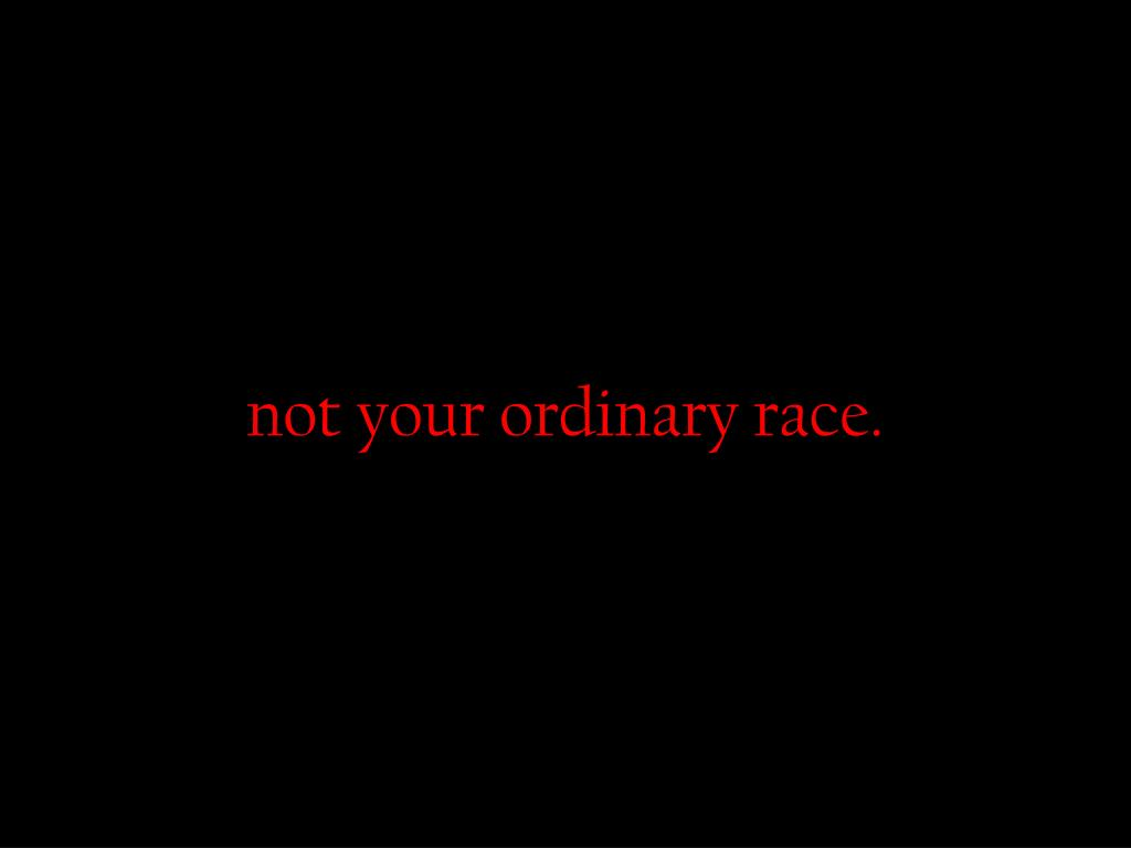 not your ordinary race.