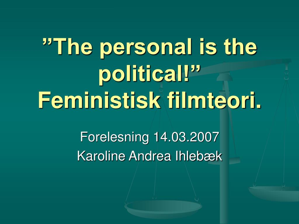 the personal is the political feministisk filmteori l.