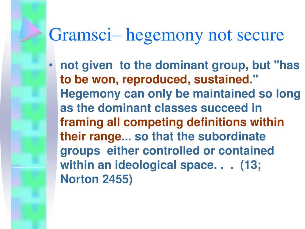 Gramsci– hegemony not secure