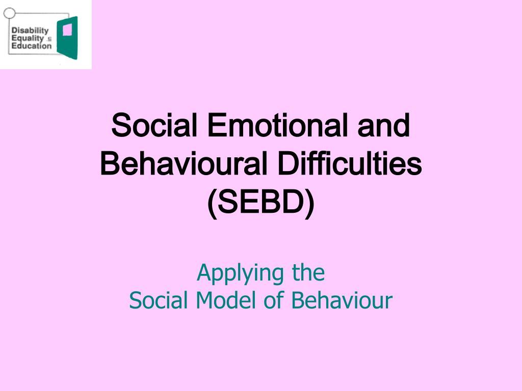 social emotional and behavioural difficulties sebd l.