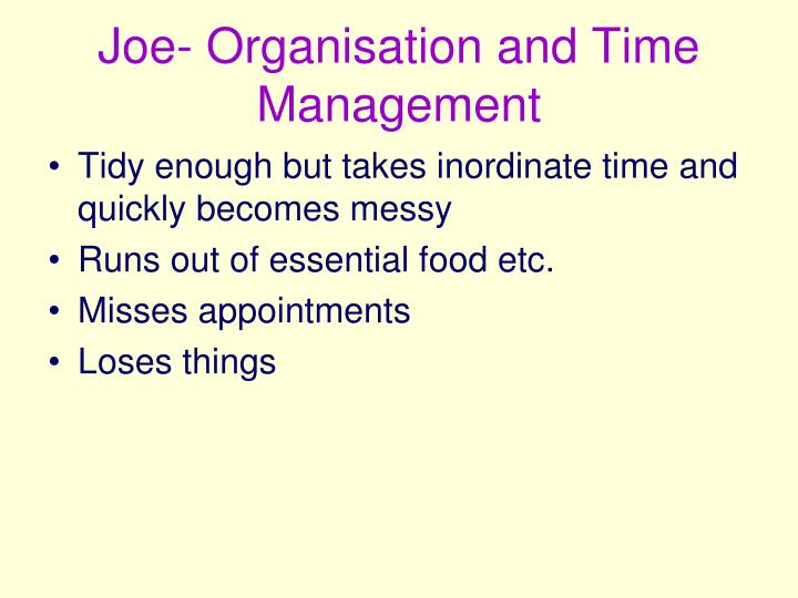 Joe- Organisation and Time Management
