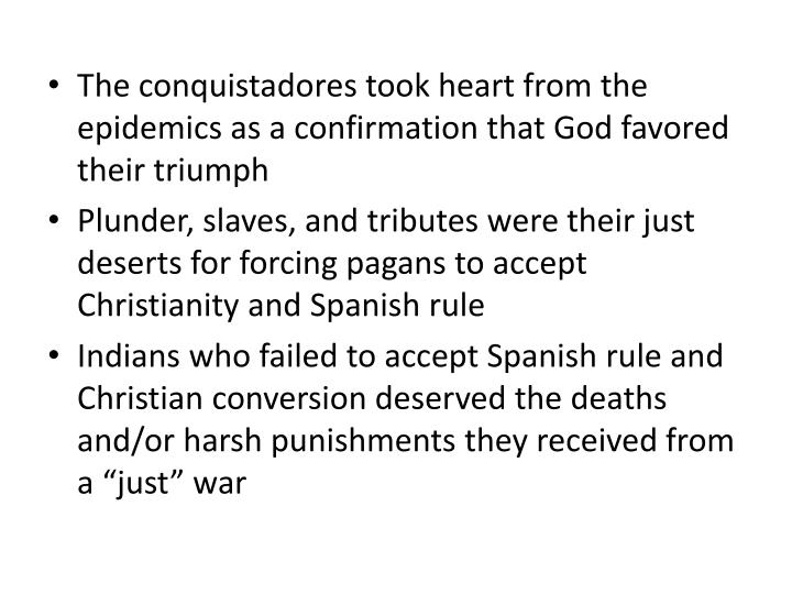 The conquistadores took heart from the epidemics as a confirmation that God favored their triumph
