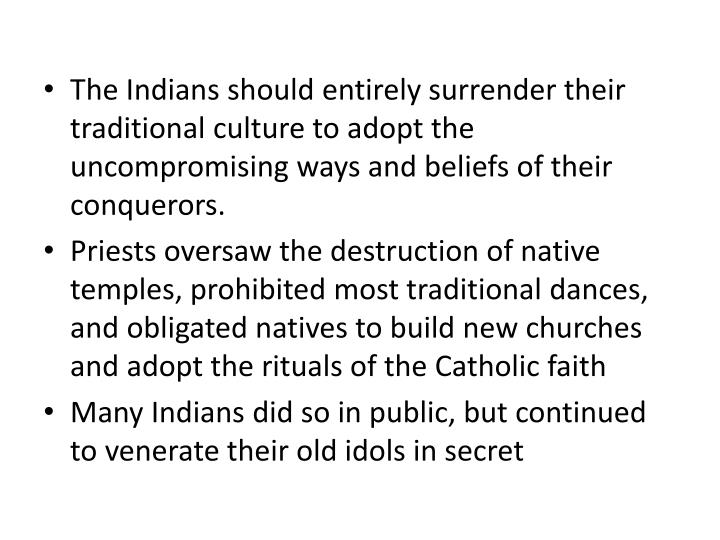 The Indians should entirely surrender their traditional culture to adopt the uncompromising ways and beliefs of their conquerors.