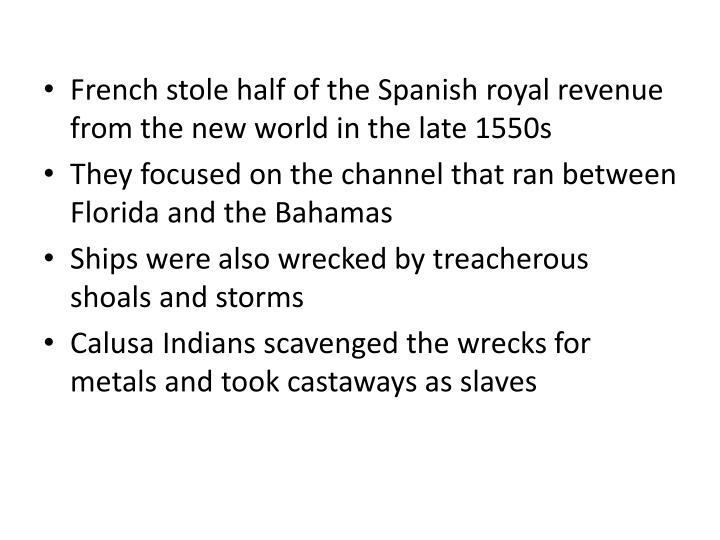 French stole half of the Spanish royal revenue from the new world in the late 1550s