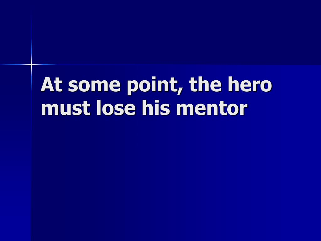At some point, the hero must lose his mentor