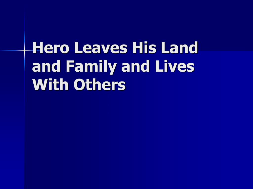 Hero Leaves His Land and Family and Lives With Others