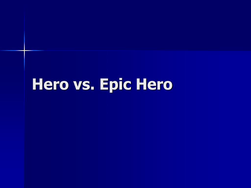 Hero vs. Epic Hero