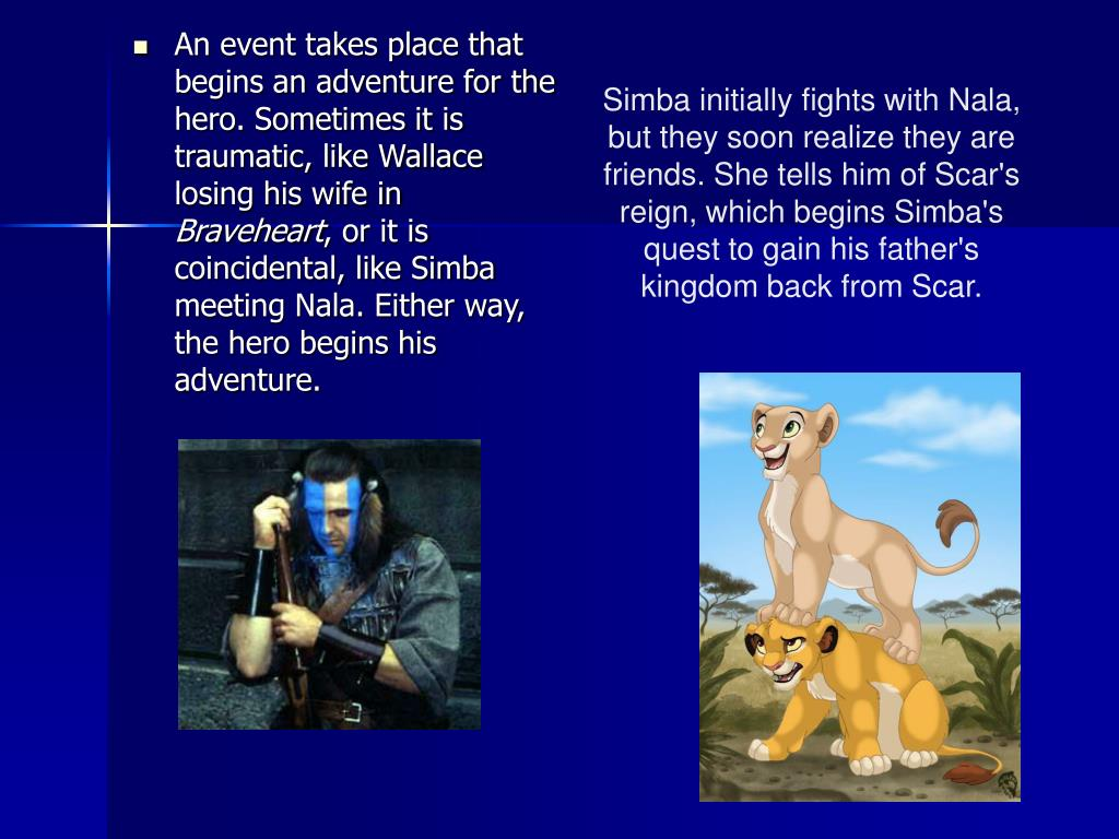An event takes place that begins an adventure for the hero. Sometimes it is traumatic, like Wallace losing his wife in