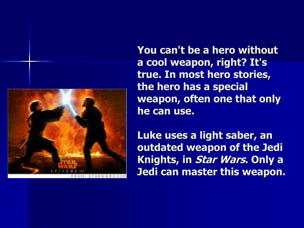You can't be a hero without a cool weapon, right? It's true. In most hero stories, the hero has a special weapon, often one that only he can use.