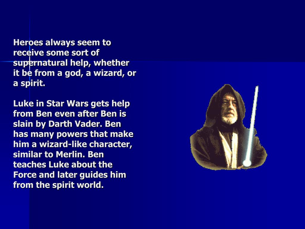 Heroes always seem to receive some sort of supernatural help, whether it be from a god, a wizard, or a spirit.