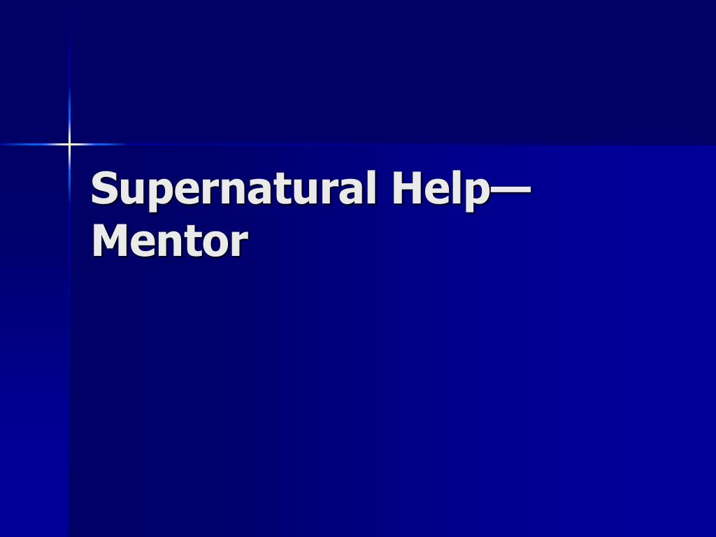 Supernatural Help—Mentor