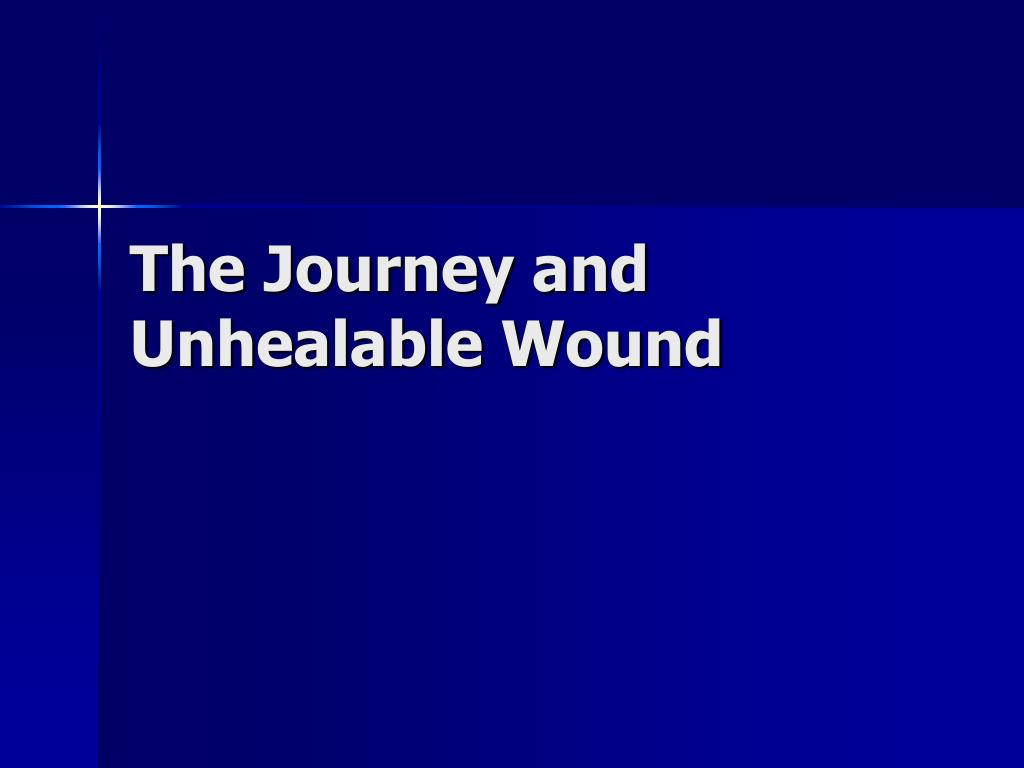 The Journey and Unhealable Wound
