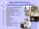 specialist pharmacy technician extended roles