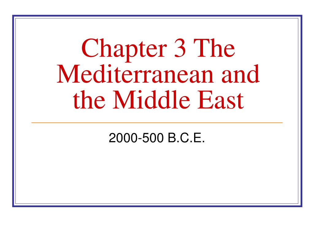chapter 3 the mediterranean and the middle east l.